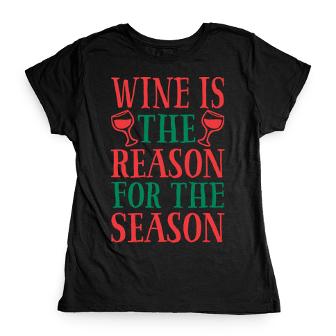 Wine Is The Reason For The Season Womens T-Shirt