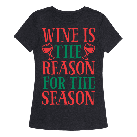 Wine Is The Reason For The Season