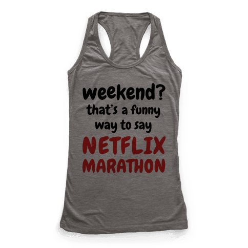 Weekend? That's a Funny Way to Say Netflix Marathon