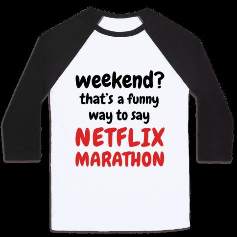 Weekend? That's a Funny Way to Say Netflix Marathon Baseball Tee