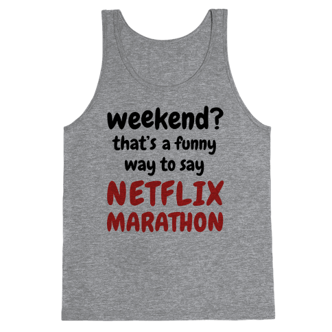 Weekend? That's a Funny Way to Say Netflix Marathon Tank Top