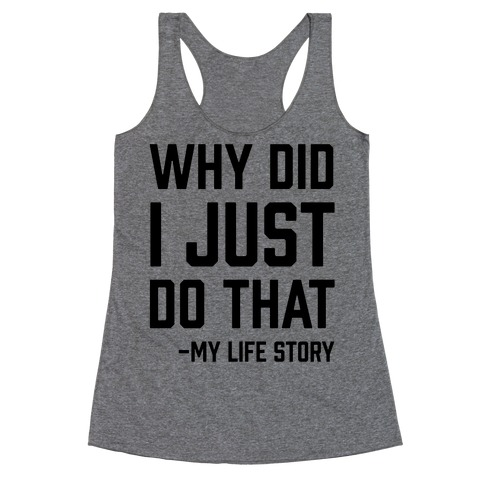 Why Did I Just Do That -My Life Story Racerback Tank Top