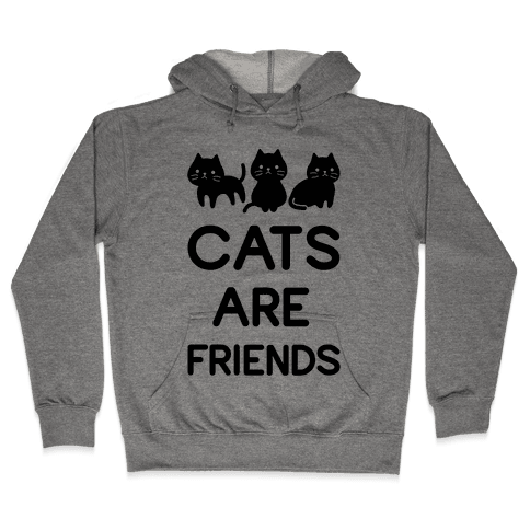 Cats are Friends Hooded Sweatshirt