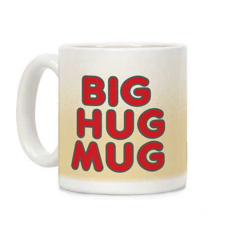 Big Hug Mug Coffee Mug