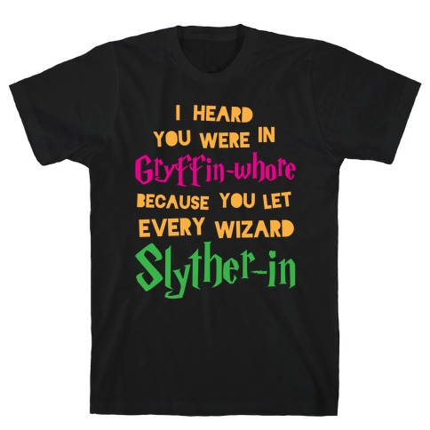 I Heard You Were In Gryffin-Whore Mens T-Shirt