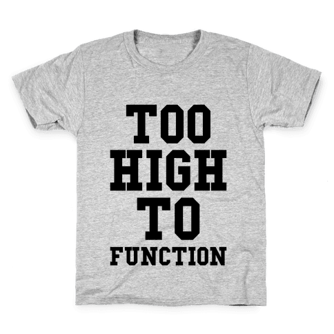 Too High to Function Kids T-Shirt