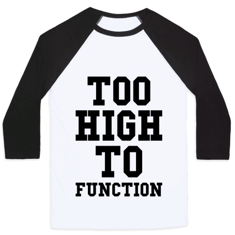 Too High to Function Baseball Tee