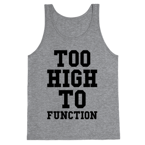 Too High to Function Tank Top
