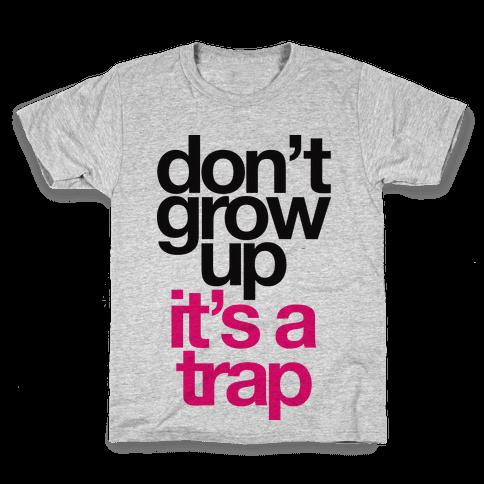 Don't Grow Up It's A Trap Kids T-Shirt