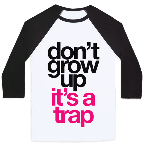 Don't Grow Up It's A Trap Baseball Tee