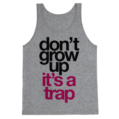 Don't Grow Up It's A Trap Tank Top