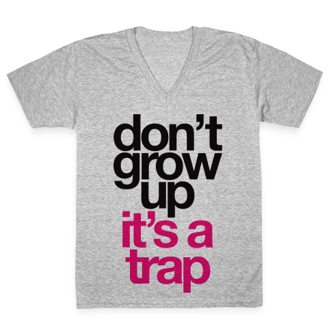 Don't Grow Up It's A Trap V-Neck Tee Shirt