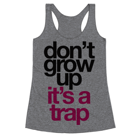 Don't Grow Up It's A Trap Racerback Tank Top