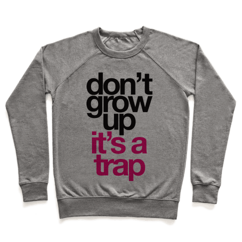 Don't Grow Up It's A Trap Pullover
