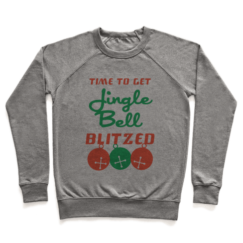 Time to Get Jingle Bell Blitzed Pullover