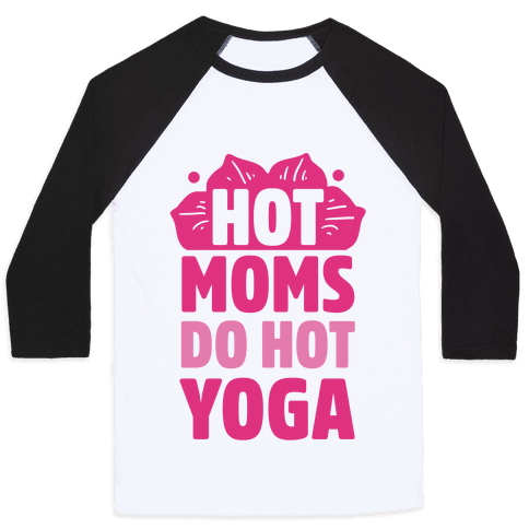 Hot Moms Do Hot Yoga Baseball Tee