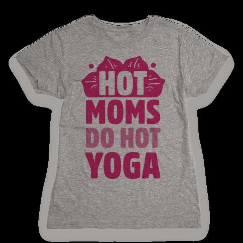 Hot Moms Do Hot Yoga Womens T-Shirt