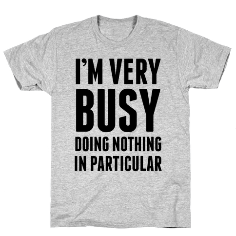 I'm Very Busy Mens T-Shirt