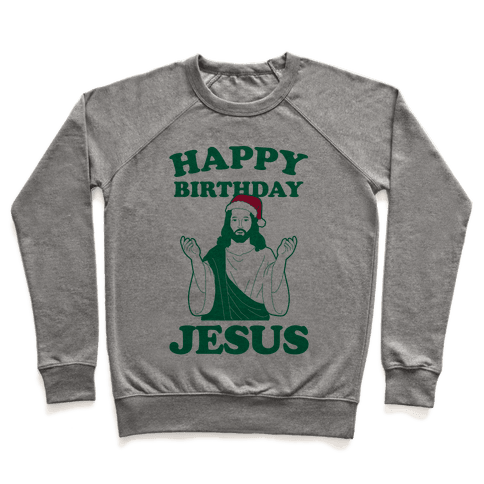 Happy Birthday Jesus! (christmas) Pullover