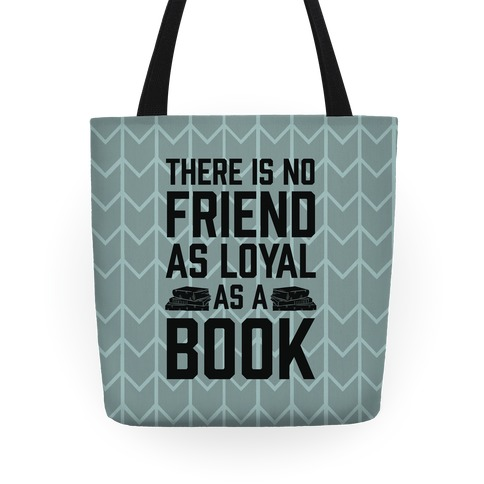 There Is No Friend As Loyal As A Book Tote