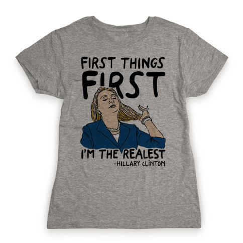 First Things First I'm The Realest Womens T-Shirt
