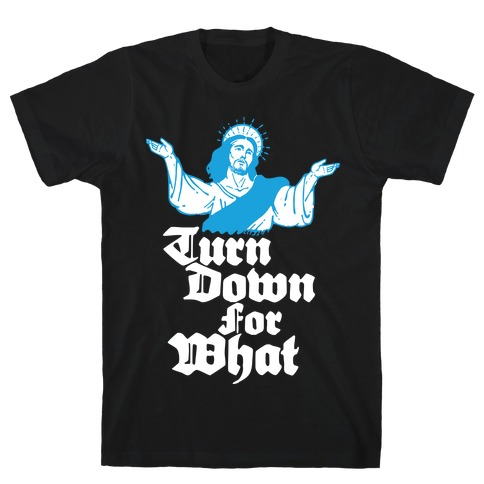 Turn Down For What Jesus Mens T-Shirt