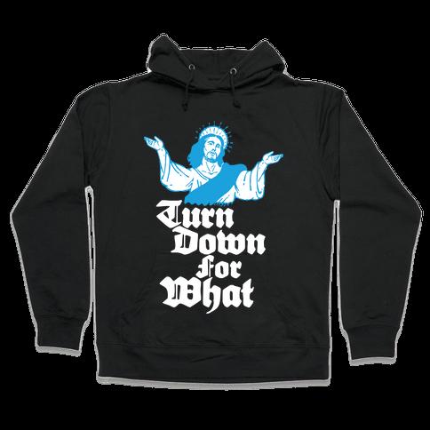 Turn Down For What Jesus Hooded Sweatshirt