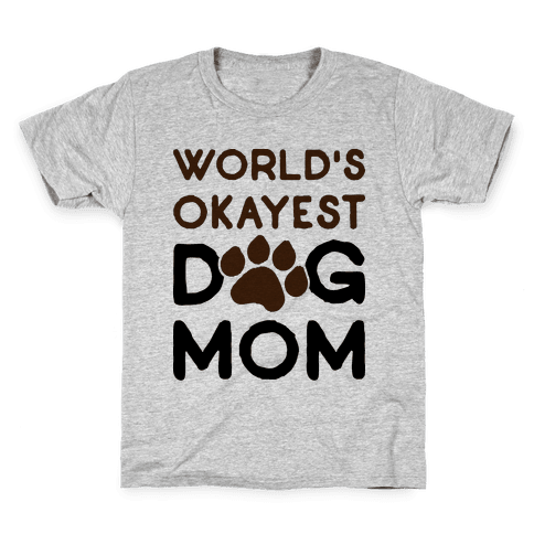 World's Okayest Dog Mom Kids T-Shirt