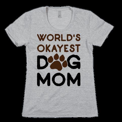 World's Okayest Dog Mom Womens T-Shirt