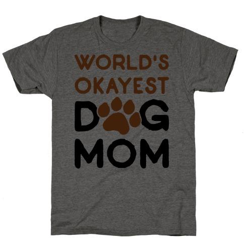 World's Okayest Dog Mom T-Shirt