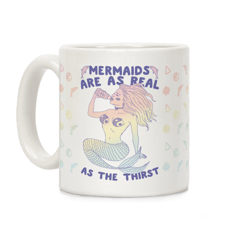 Mermaids Are As Real As The Thirst Coffee Mug