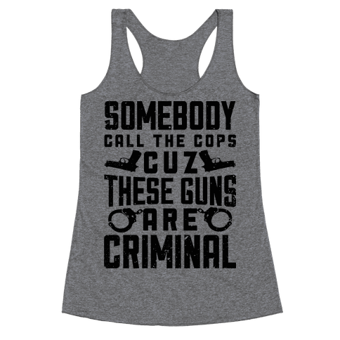 These Guns Are Criminal Racerback Tank Top
