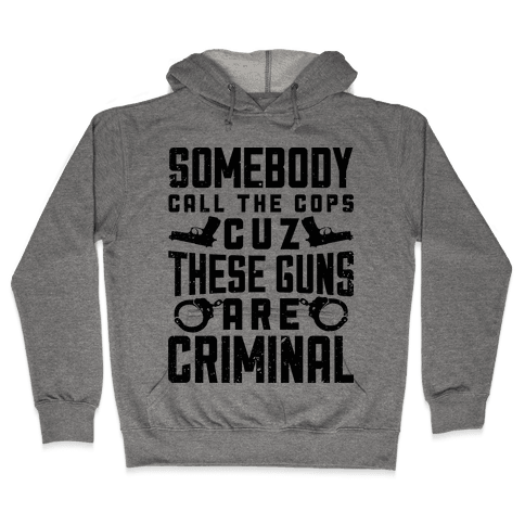 These Guns Are Criminal Hooded Sweatshirt