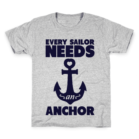 Every Sailor Needs an Anchor Kids T-Shirt