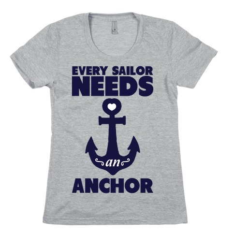Every Sailor Needs an Anchor Womens T-Shirt