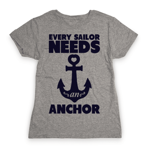 Every Sailor Needs an Anchor Womens T-Shirt