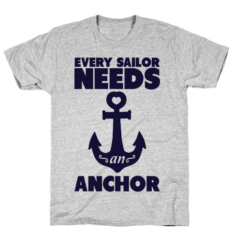 Every Sailor Needs an Anchor Mens T-Shirt