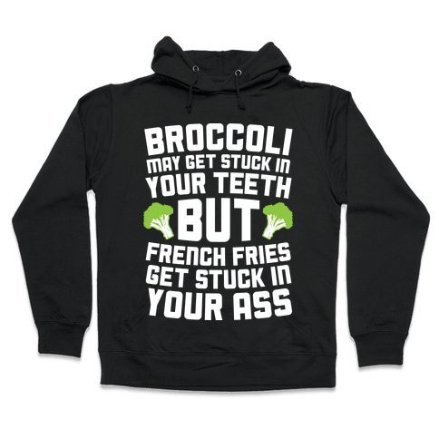 Broccoli May Get Stuck In Your Teeth Hooded Sweatshirt