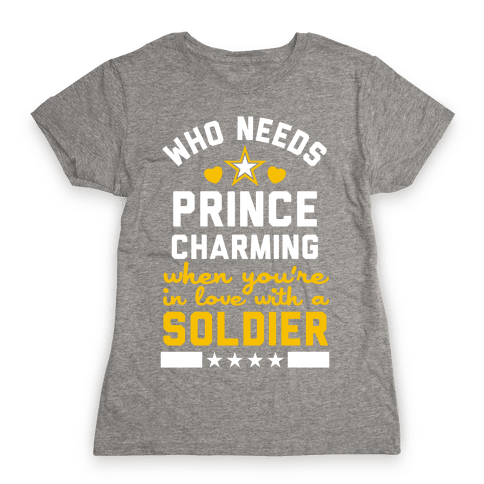 Who Needs Prince Charming? (Army) Womens T-Shirt