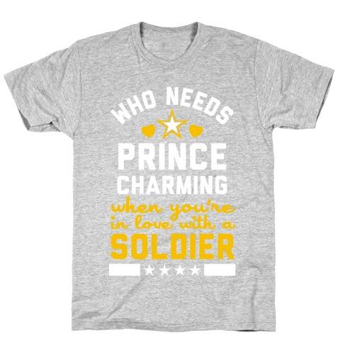 Who Needs Prince Charming? (Army) T-Shirt
