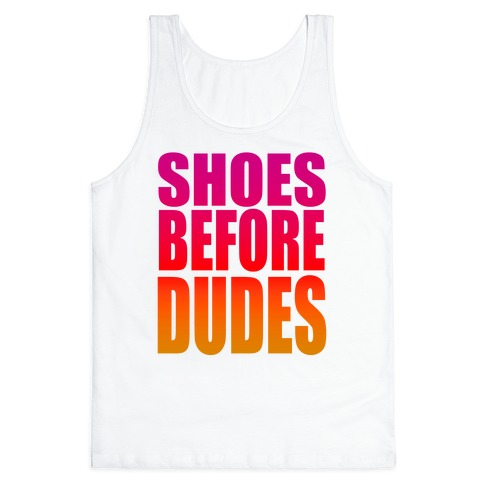 Shoes Before Dudes Tank Top