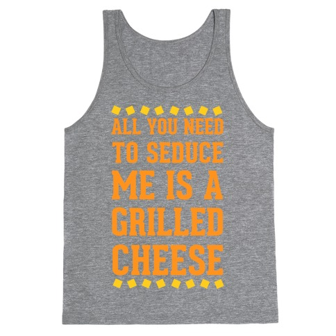 All You Need to Seduce Me is a Grilled Cheese Tank Top
