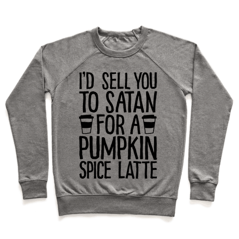 I'd Sell You to Satan for a Pumpkin Spice Latte Pullover