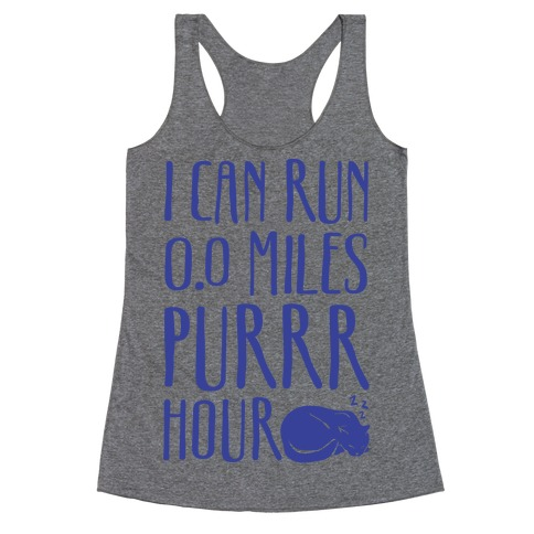 I Can Run 0.0 Miles Purr Hour Racerback Tank Top