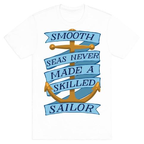 Smooth Seas Never Made A Skilled Sailor Mens T-Shirt