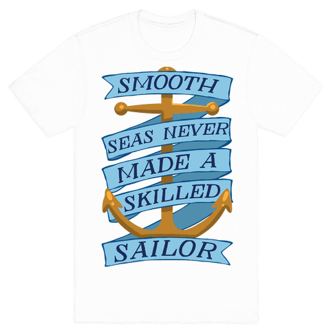 Smooth Seas Never Made A Skilled Sailor Mens T-Shirt