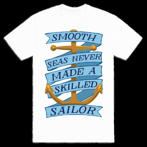 Smooth Seas Never Made A Skilled Sailor