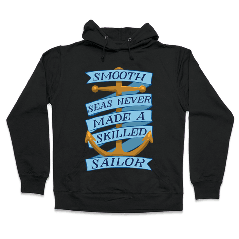 Smooth Seas Never Made A Skilled Sailor Hooded Sweatshirt