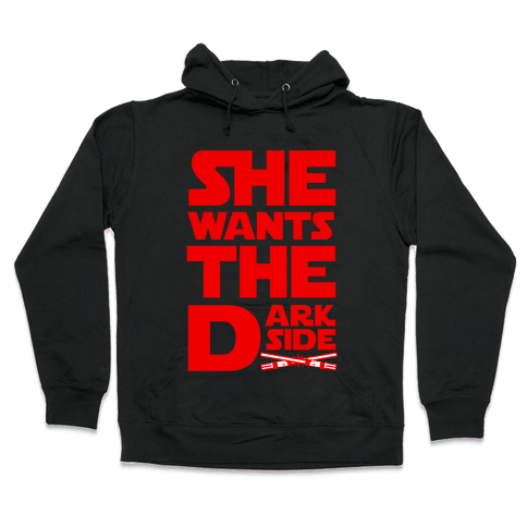 She Wants the Dark Side Hooded Sweatshirt