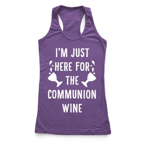 I'm Only Here For The Communion Wine Racerback Tank Top